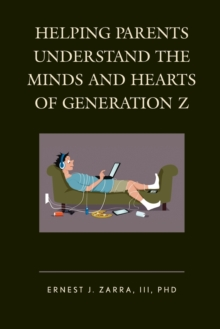 Helping Parents Understand the Minds and Hearts of Generation Z, Paperback / softback Book