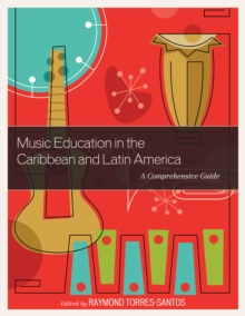Music Education in the Caribbean and Latin America : A Comprehensive Guide, Paperback / softback Book