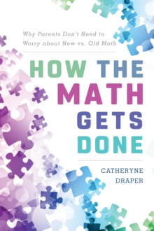 How the Math Gets Done : Why Parents Don't Need to Worry about New vs. Old Math, Paperback / softback Book