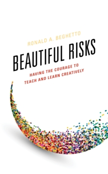 Beautiful Risks : Having the Courage to Teach and Learn Creatively, Paperback / softback Book