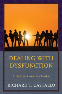 Dealing with Dysfunction : A Book for University Leaders, Hardback Book