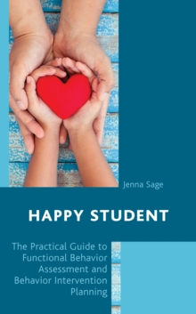 Happy Student : The Practical Guide to Functional Behavior Assessment and Behavior Intervention Planning, Hardback Book