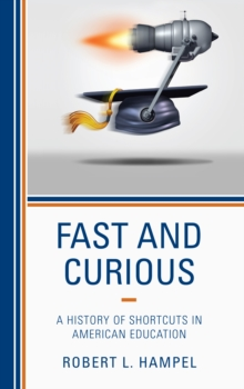 Fast and Curious : A History of Shortcuts in American Education, Paperback Book