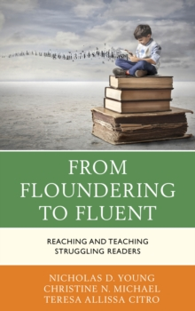 From Floundering to Fluent : Reaching and Teaching Struggling Readers, Hardback Book