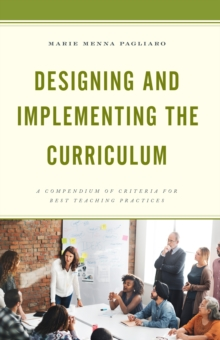 Designing and Implementing the Curriculum : A Compendium of Criteria for Best Teaching Practices, Hardback Book