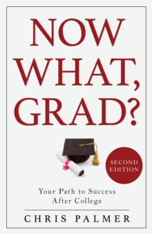 Now What, Grad? : Your Path to Success After College, Hardback Book
