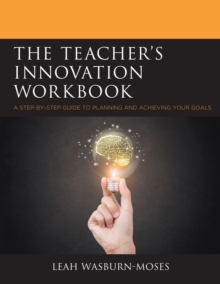 The Teacher's Innovation Workbook : A Step-by-Step Guide to Planning and Achieving your Goals, Paperback / softback Book