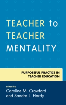 Teacher to Teacher Mentality : Purposeful Practice in Teacher Education, Hardback Book