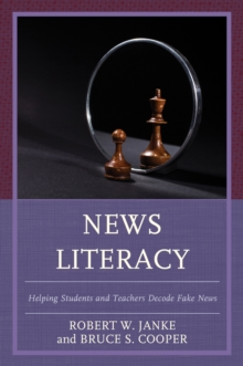 News Literacy : Helping Students and Teachers Decode Fake News, Paperback / softback Book