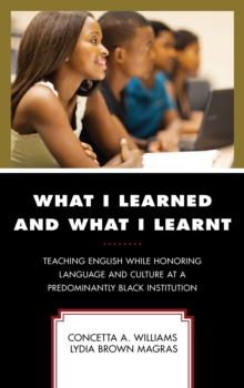 What I Learned and What I Learnt : Teaching English While Honoring Language and Culture at a Predominantly Black Institution, Paperback / softback Book