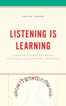 Listening Is Learning : Conversations between 20th and 21st Century Teachers, Hardback Book