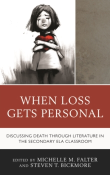 When Loss Gets Personal : Discussing Death through Literature in the Secondary ELA Classroom, Paperback / softback Book