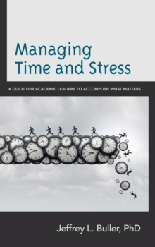 Managing Time and Stress : A Guide for Academic Leaders to Accomplish What Matters, Paperback / softback Book