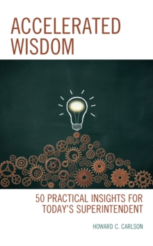 Accelerated Wisdom : 50 Practical Insights for Today's Superintendent, Hardback Book