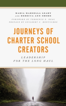 Journeys of Charter School Creators : Leadership for the Long Haul, Paperback / softback Book