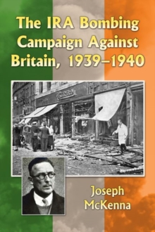 The IRA Bombing Campaign Against Britain, 1939-1940, Paperback / softback Book
