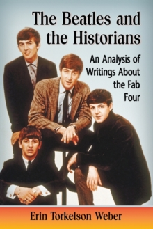 The Beatles and the Historians : An Analysis of Writings About the Fab Four, Paperback Book