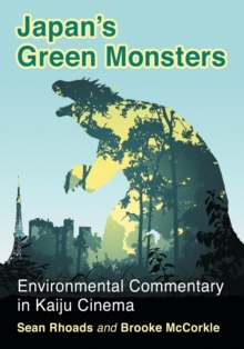 Japan's Green Monsters : Environmental Commentary in Kaiju Cinema, Paperback Book