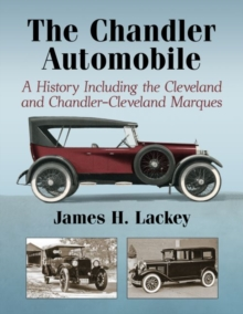 The Chandler Automobile : A History Including the Cleveland and Chandler-Cleveland Marques, Hardback Book