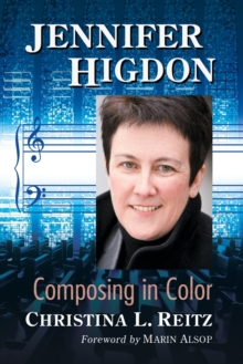 Listening to Jennifer Higdon : The Musical Style of the Pulitzer Prize Winning Composer, Paperback / softback Book