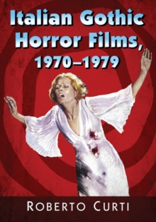 Italian Gothic Horror Films, 1970-1979, Paperback / softback Book
