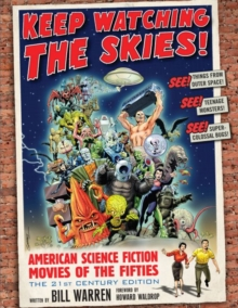 Keep Watching the Skies! : American Science Fiction Movies of the Fifties, The 21st Century Edition, Paperback / softback Book