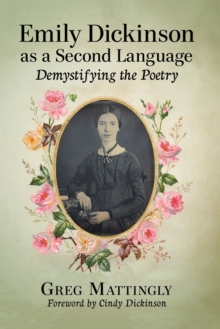 Emily Dickinson as a Second Language : Demystifying the Poetry, Paperback / softback Book