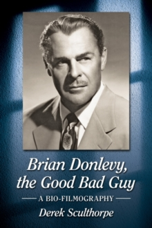 Brian Donlevy, the Good Bad Guy : A Bio-Filmography, Paperback Book