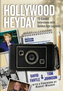Hollywood Heyday : 75 Candid Interviews with Golden Age Legends, Paperback / softback Book