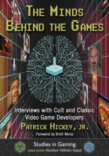 The Minds Behind the Games : Interviews with Cult and Classic Video Game Developers, Paperback / softback Book