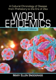 World Epidemics : A Cultural Chronology of Disease from Prehistory to the Era of Zika, 2d ed., Paperback / softback Book