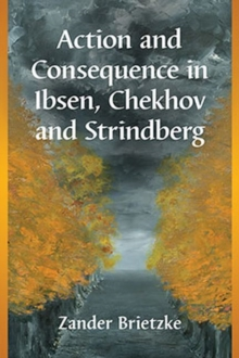 Action and Consequence in Ibsen, Chekhov and Strindberg, Paperback / softback Book