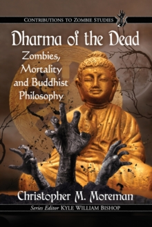 Dharma of the Dead : Zombies, Mortality and Buddhist Philosophy, Paperback / softback Book