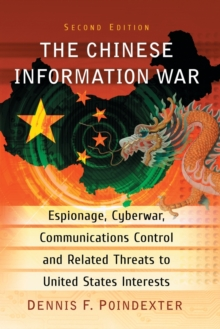The Chinese Information War : Espionage, Cyberwar, Communications Control and Related Threats to United States Interests, Paperback / softback Book