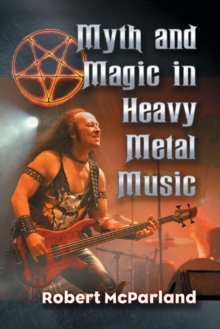 Myth and Magic in Heavy Metal Music, Paperback / softback Book