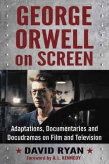 George Orwell on Screen : Adaptations, Documentaries and Docudramas on Film and Television, Paperback / softback Book