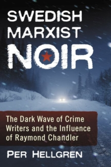 Swedish Marxist Noir : The Dark Wave of Crime Writers and the Influence of Raymond Chandler, Paperback / softback Book