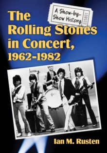 The Rolling Stones in Concert, 1962-1982 : A Show-by-Show History, Paperback / softback Book