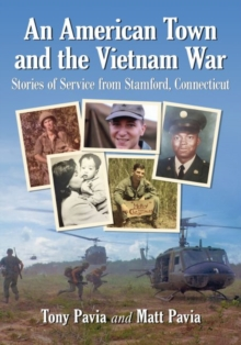 An American Town and the Vietnam War : Stories of Service from Stamford, Connecticut, Paperback / softback Book