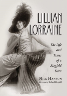 Lillian Lorraine : The Life and Times of a Ziegfeld Diva, Paperback / softback Book