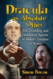 Dracula as Absolute Other : The Troubling and Distracting Specter of Stoker's Vampire on Screen, Paperback / softback Book