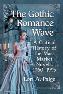 The Gothic Romance Wave : A Critical History of the Mass Market Novels, 1960-1993, Paperback / softback Book