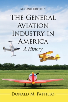 The General Aviation Industry in America : A History, Paperback / softback Book