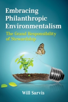 Embracing Philanthropic Environmentalism : The Grand Responsibility of Stewardship, Paperback / softback Book