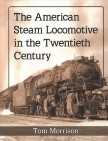 The American Steam Locomotive in the Twentieth Century, Paperback / softback Book