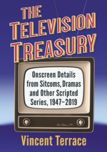 The Television Treasury : Onscreen Details from Sitcoms, Dramas and Other Scripted Series, 1947-2019, Paperback / softback Book