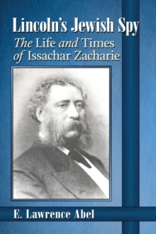 Lincoln's Jewish Spy : The Life and Times of Issachar Zacharie, Paperback / softback Book