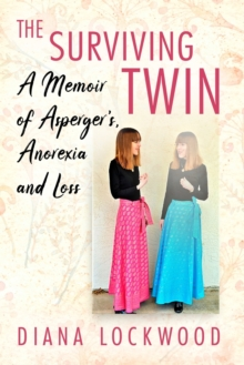The Surviving Twin : A Memoir of Asperger's, Anorexia and Loss, Paperback / softback Book