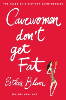 Cave Women Don't Get Fat : The Paleo Chic Diet for Rapid Results, Paperback Book