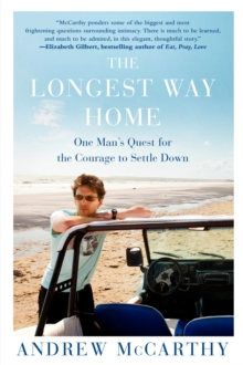 The Longest Way Home : One Man's Quest for the Courage to Settle Down, Paperback Book